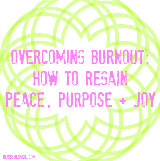 Overcoming Burnout: How to Regain Peace, Purpose, Joy