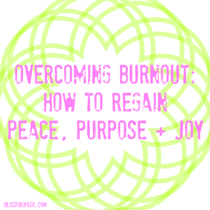 Overcoming Burnout: How to Regain Peace, Purpose, Joy