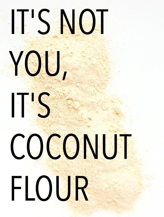 IT'S NOT YOU IT'S COCONUT FLOUR
