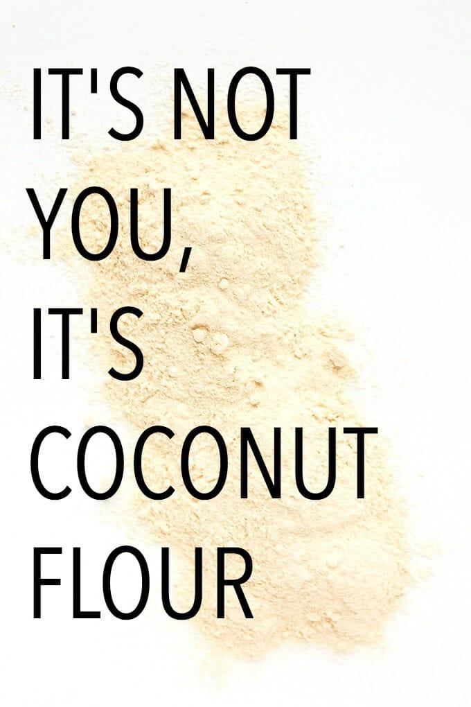IT'S NOT YOU IT'S COCONUT FLOUR