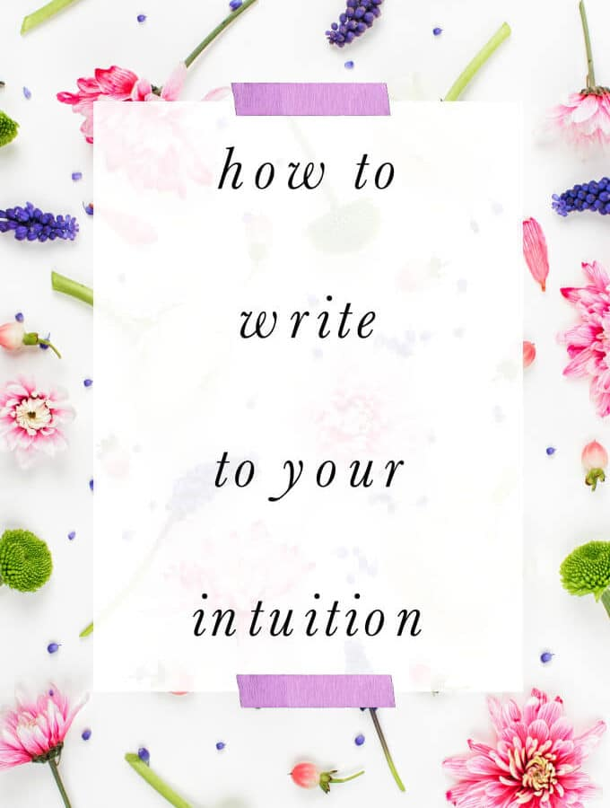How to Write to Your Intuition