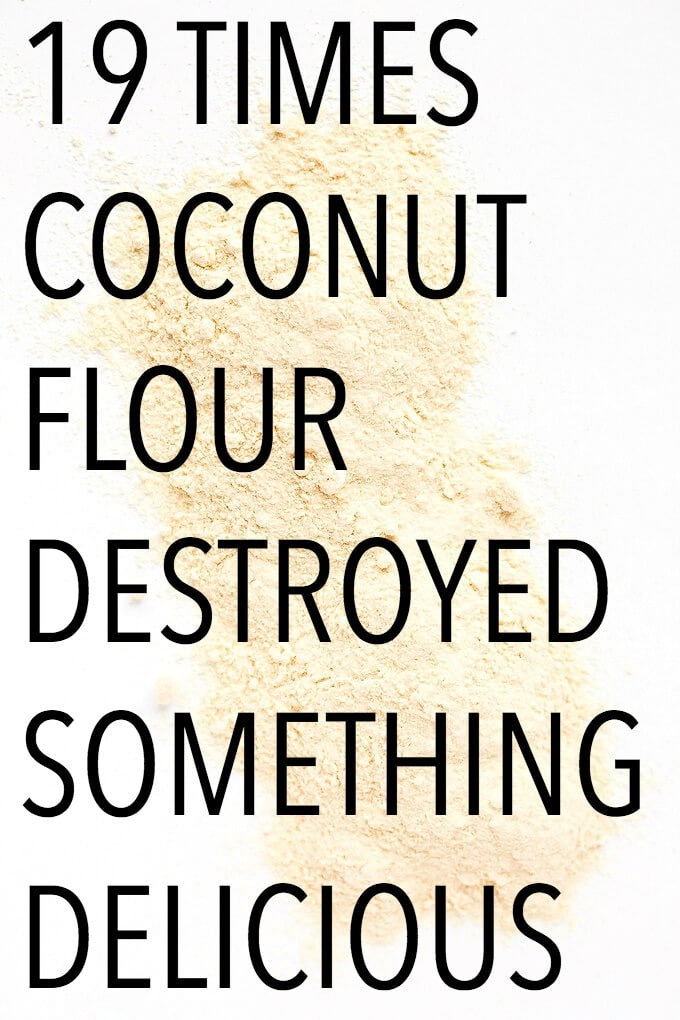 It's Not You, It's Coconut Flour: 19 Times Coconut Flour Destroyed Something Delicious